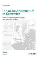Die Gesundheitsberufe in Österreich Rechtliche Rahmenbedingungen und deren Entwicklung